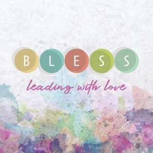 BLESS: Leading With Love