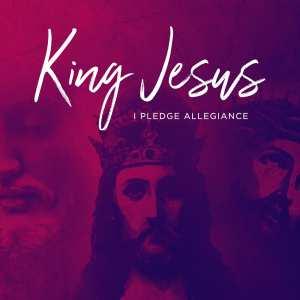 King Jesus: I Pledge Allegiance