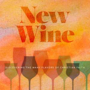 New Wine: Discovering the Many Flavors of Christian Faith