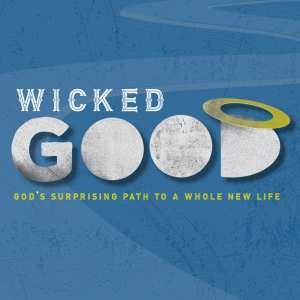 Wicked Good: God's Surprising Path to a Whole New Life
